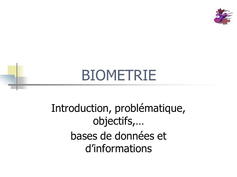 BIOMETRIE Introduction, problématique, objectifs,… bases de données et dinformations