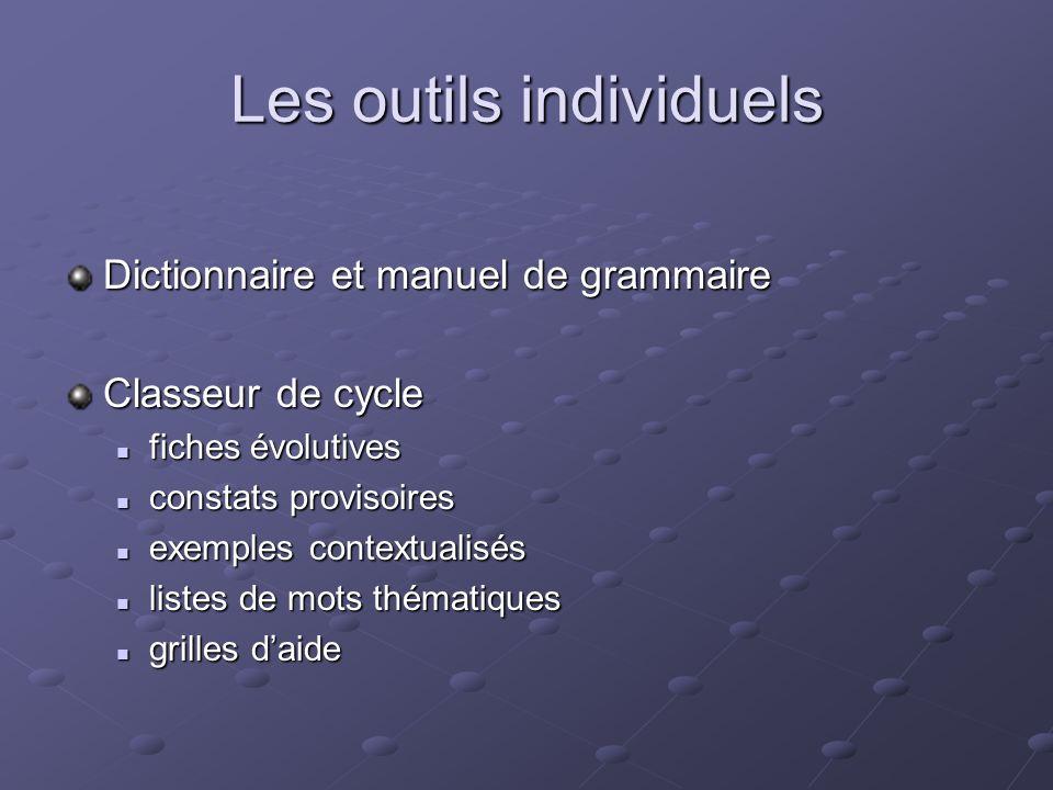 Les outils individuels Dictionnaire et manuel de grammaire Classeur de cycle fiches évolutives fiches évolutives constats provisoires constats proviso