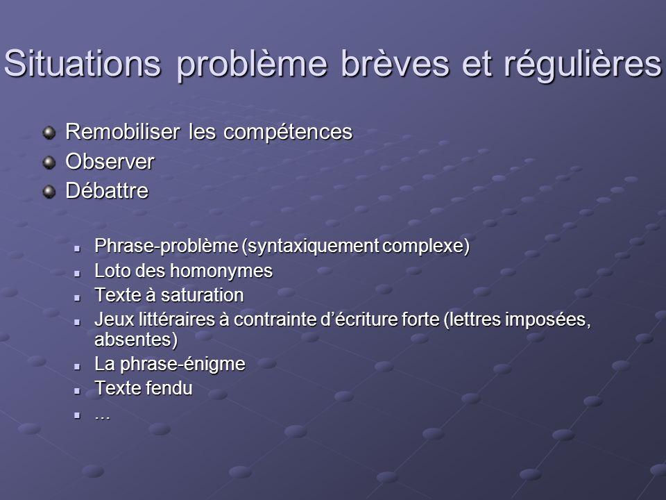 Situations problème brèves et régulières Remobiliser les compétences ObserverDébattre Phrase-problème (syntaxiquement complexe) Phrase-problème (synta