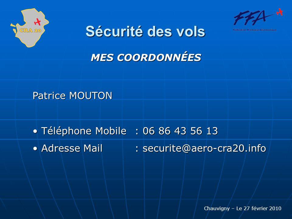 Chauvigny – Le 27 février 2010 Sécurité des vols MES COORDONNÉES Patrice MOUTON Téléphone Mobile : 06 86 43 56 13 Téléphone Mobile : 06 86 43 56 13 Ad