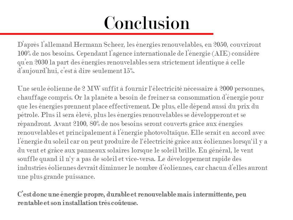 Conclusion Daprès lallemand Hermann Scheer, les énergies renouvelables, en 2050, couvriront 100% de nos besoins. Cependant lagence internationale de l