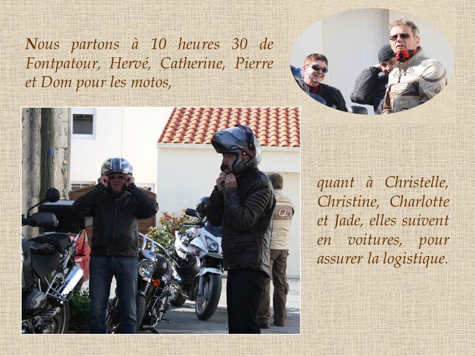 N ous partons à 10 heures 30 de Fontpatour, Hervé, Catherine, Pierre et Dom pour les motos, quant à Christelle, Christine, Charlotte et Jade, elles suivent en voitures, pour assurer la logistique.