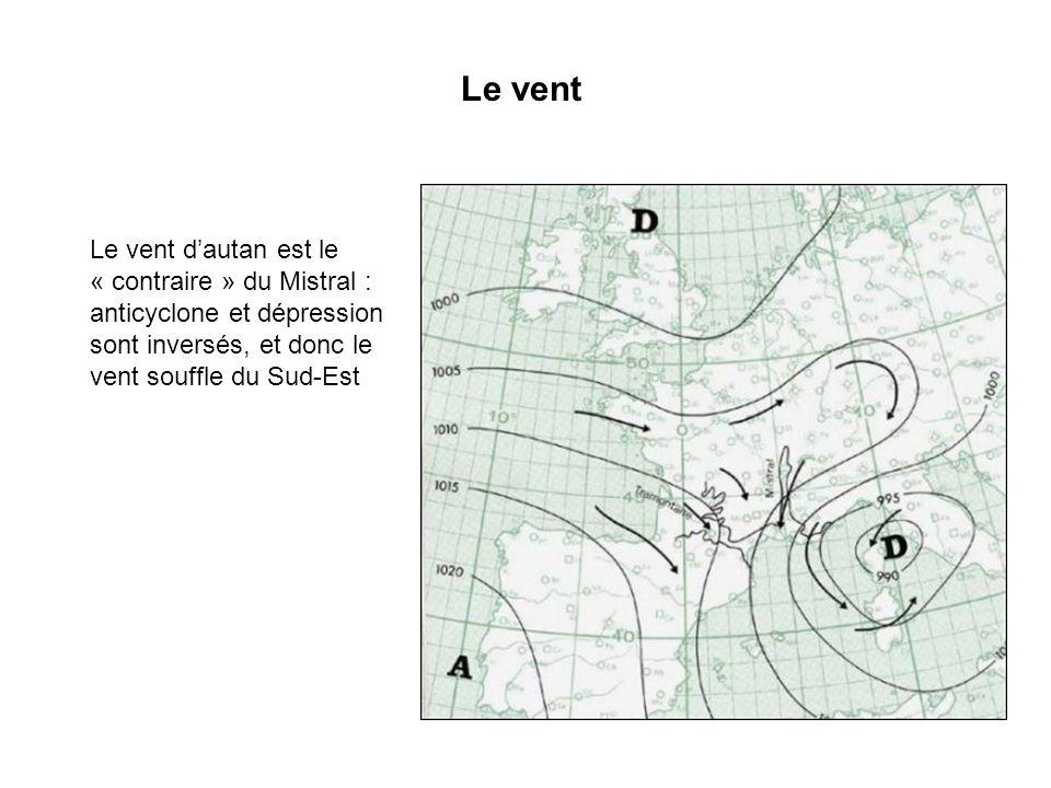 Le vent Le vent dautan est le « contraire » du Mistral : anticyclone et dépression sont inversés, et donc le vent souffle du Sud-Est