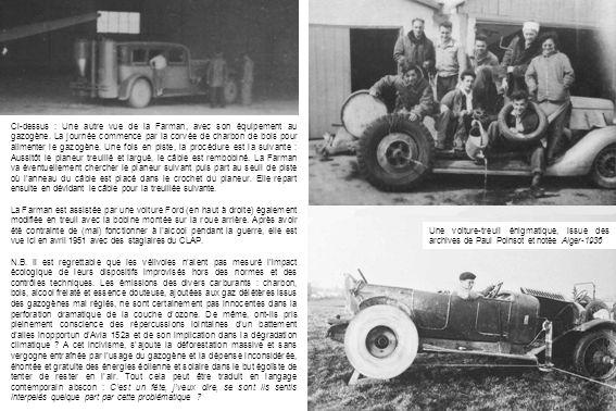 Ci-dessus : Une autre vue de la Farman, avec son équipement au gazogène. La journée commence par la corvée de charbon de bois pour alimenter le gazogè