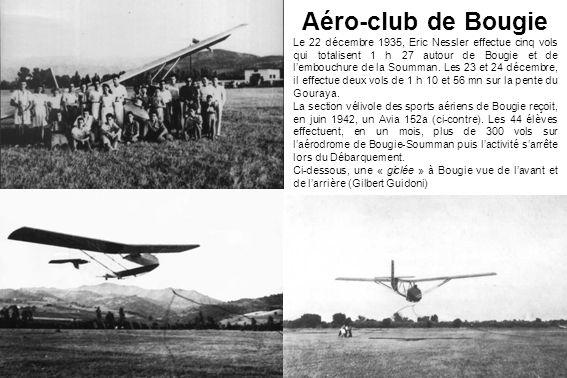 Aéro-club de Bougie Le 22 décembre 1935, Eric Nessler effectue cinq vols qui totalisent 1 h 27 autour de Bougie et de lembouchure de la Soumman. Les 2