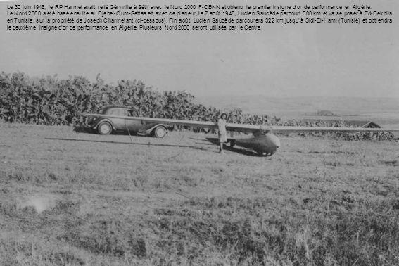 Le 30 juin 1948, le RP Harmel avait relié Géryville à Sétif avec le Nord 2000 F-CBNN et obtenu le premier insigne dor de performance en Algérie. Le No