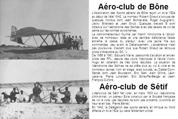 Aéro-club de Bône LAssociation des Sports aériens de Bône reçoit un Avia 152a au début de lété 1942. Le moniteur Robert Giraud soccupe de quelques mor