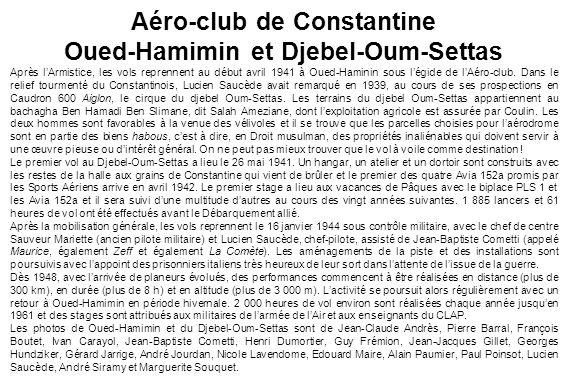Aéro-club de Constantine Oued-Hamimin et Djebel-Oum-Settas Après lArmistice, les vols reprennent au début avril 1941 à Oued-Haminin sous légide de lAé