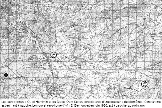 Les aérodromes dOued-Hamimin et du Djebel-Oum-Settas sont distants dune douzaine de kilomètres. Constantine est en haut à gauche. Le nouvel aérodrome