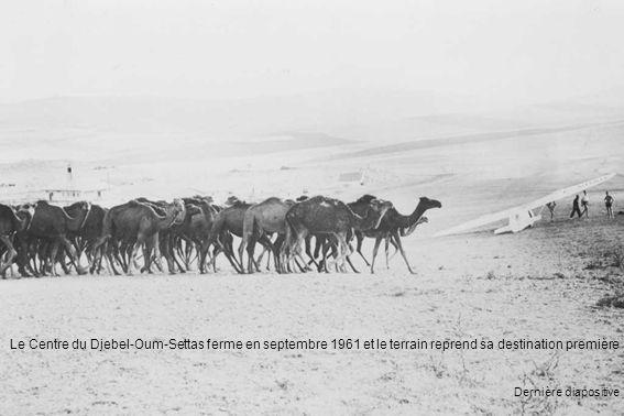 Le Centre du Djebel-Oum-Settas ferme en septembre 1961 et le terrain reprend sa destination première Dernière diapositive