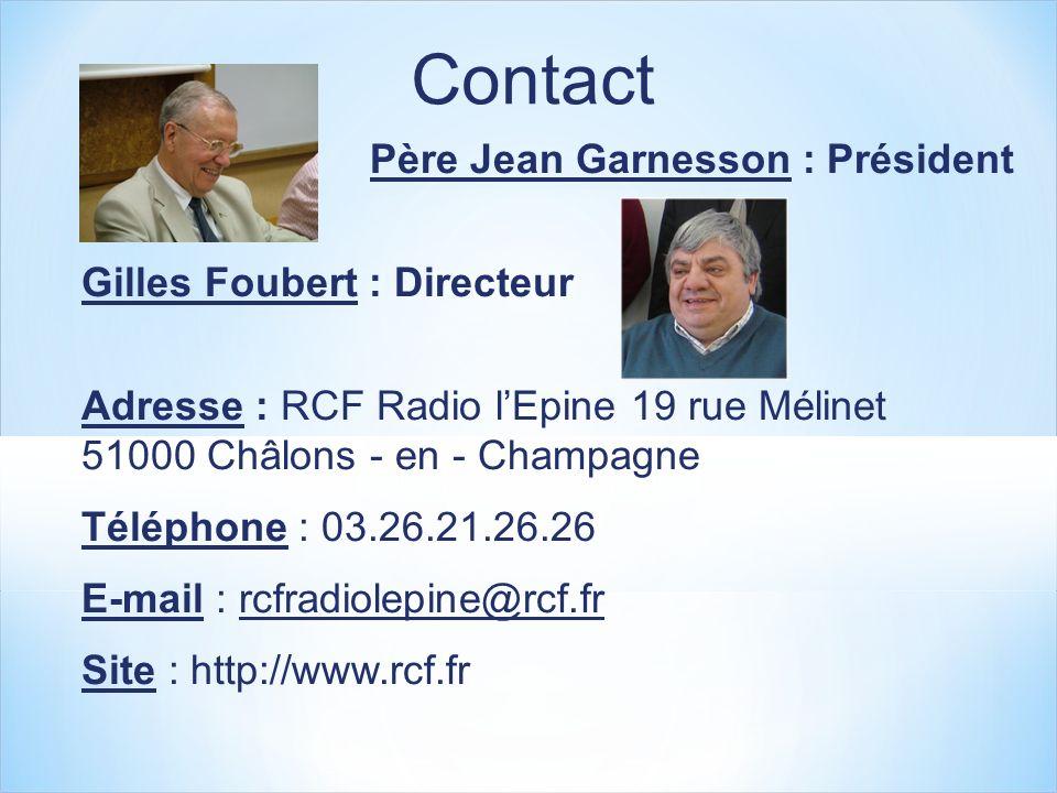 Contact Père Jean Garnesson : Président Gilles Foubert : Directeur Adresse : RCF Radio lEpine 19 rue Mélinet 51000 Châlons - en - Champagne Téléphone : 03.26.21.26.26 E-mail : rcfradiolepine@rcf.fr Site : http://www.rcf.fr
