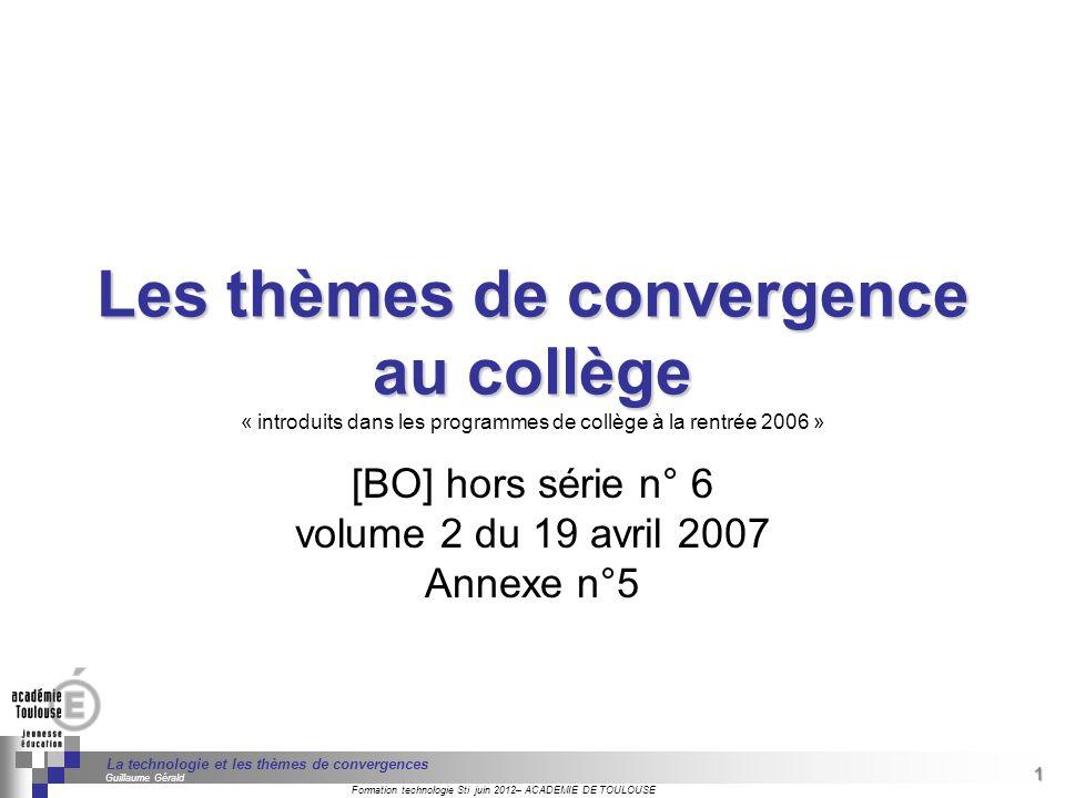 42 Séminaire « Définition de Produits » : méthodologie de définition dune pièce GREC INITIALES Formation technologie Sti juin 2012– ACADEMIE DE TOULOUSE 42 La technologie et les thèmes de convergences Guillaume Gérald Source : http://www.ac-paris.fr/portail/jcms/piapp1_24805/climatologie-et-meteorologie http://www.ac-paris.fr/portail/jcms/piapp1_24805/climatologie-et-meteorologie Sciences de la vie et de la Terre 6ème : influence du climat sur les modifications du milieu et donc sur la variation éventuelle du peuplement animal et végétal.