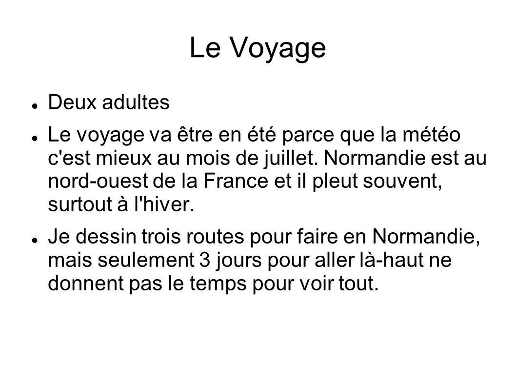 Le Voyage Deux adultes Le voyage va être en été parce que la météo c'est mieux au mois de juillet. Normandie est au nord-ouest de la France et il pleu