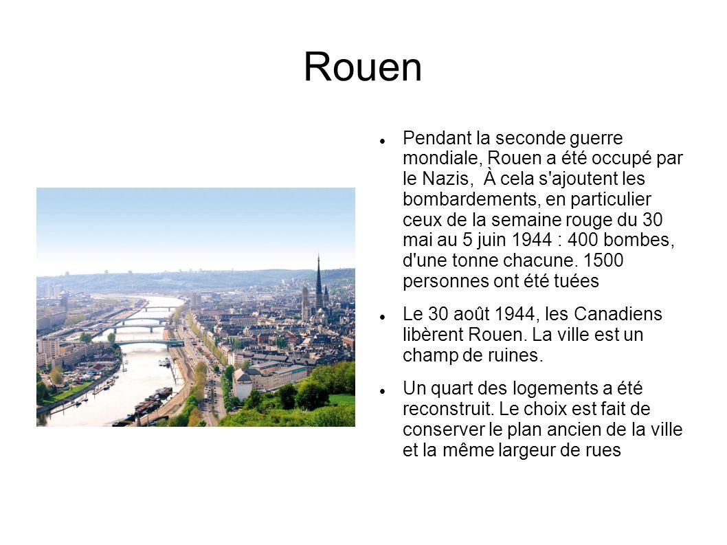 Rouen Pendant la seconde guerre mondiale, Rouen a été occupé par le Nazis, À cela s'ajoutent les bombardements, en particulier ceux de la semaine roug