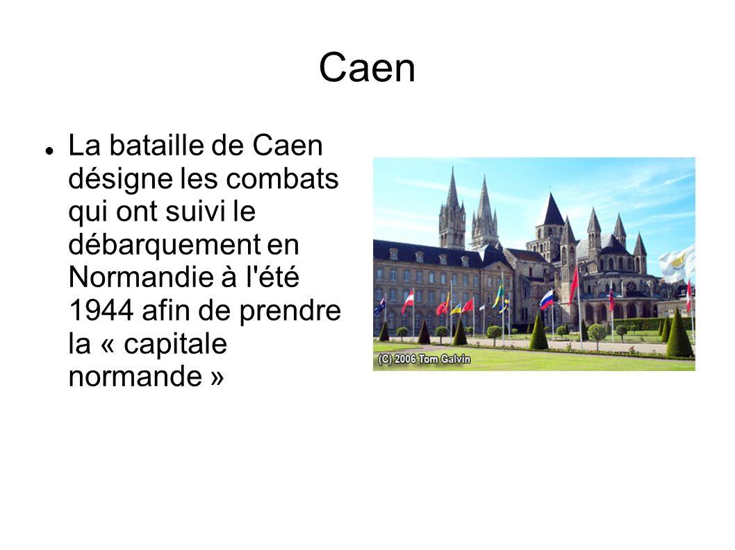 Caen La bataille de Caen désigne les combats qui ont suivi le débarquement en Normandie à l'été 1944 afin de prendre la « capitale normande »