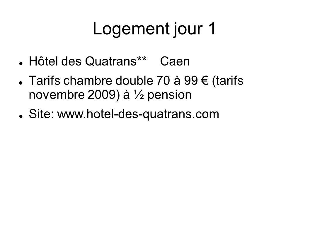 Logement jour 1 Hôtel des Quatrans** Caen Tarifs chambre double 70 à 99 (tarifs novembre 2009) à ½ pension Site: www.hotel-des-quatrans.com