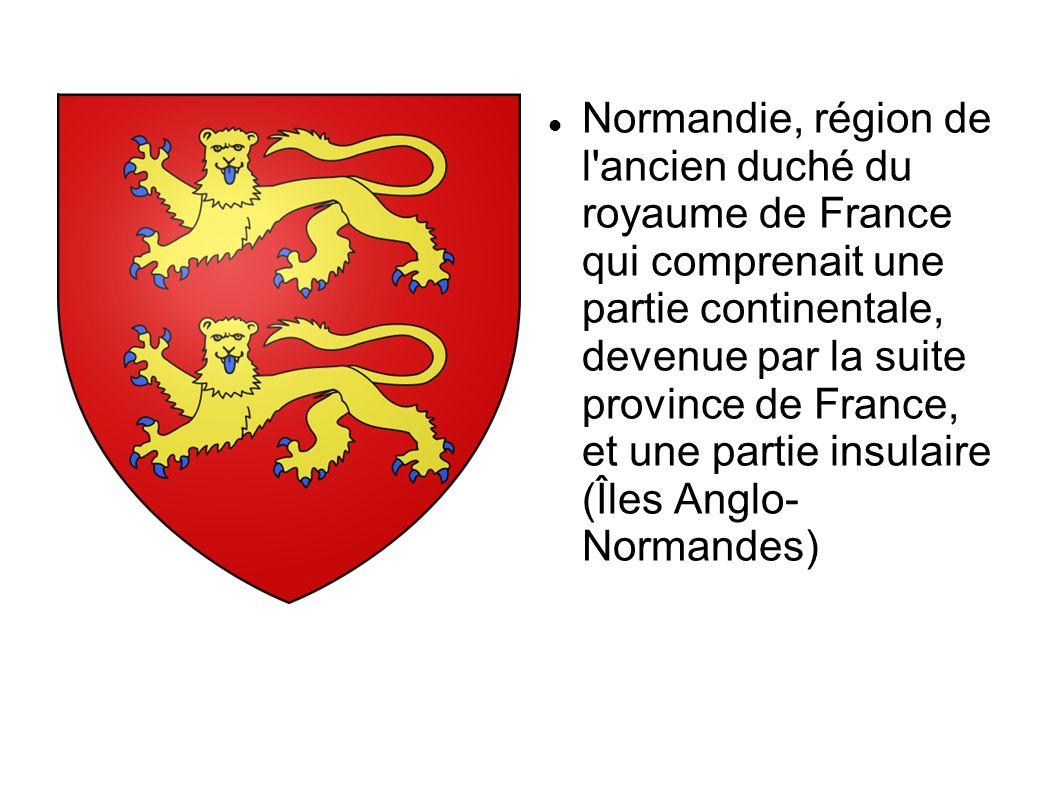 Normandie, région de l'ancien duché du royaume de France qui comprenait une partie continentale, devenue par la suite province de France, et une parti