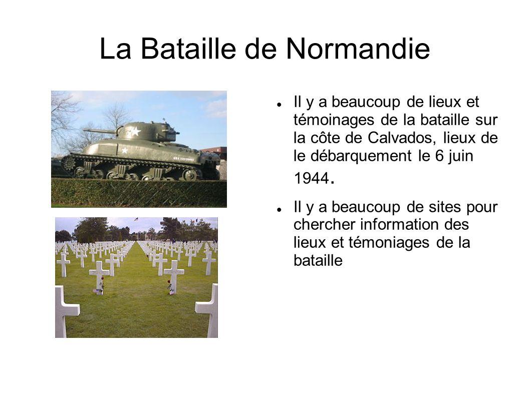 La Bataille de Normandie Il y a beaucoup de lieux et témoinages de la bataille sur la côte de Calvados, lieux de le débarquement le 6 juin 1944. Il y