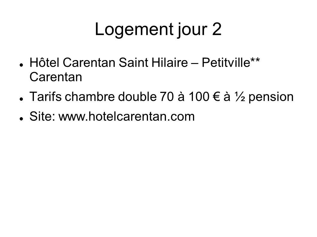 Logement jour 2 Hôtel Carentan Saint Hilaire – Petitville** Carentan Tarifs chambre double 70 à 100 à ½ pension Site: www.hotelcarentan.com