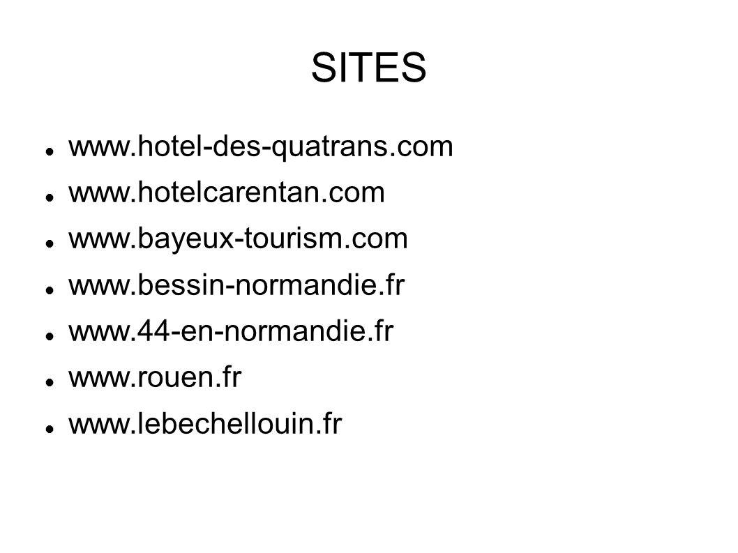 SITES www.hotel-des-quatrans.com www.hotelcarentan.com www.bayeux-tourism.com www.bessin-normandie.fr www.44-en-normandie.fr www.rouen.fr www.lebechel