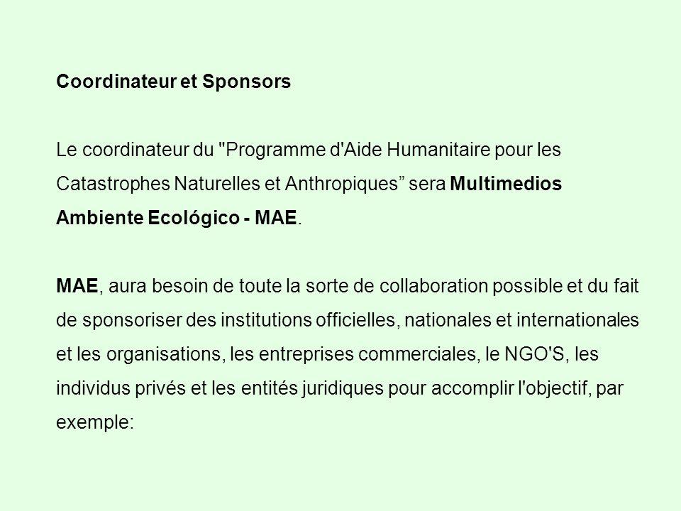 Coordinateur et Sponsors Le coordinateur du Programme d Aide Humanitaire pour les Catastrophes Naturelles et Anthropiques sera Multimedios Ambiente Ecológico - MAE.