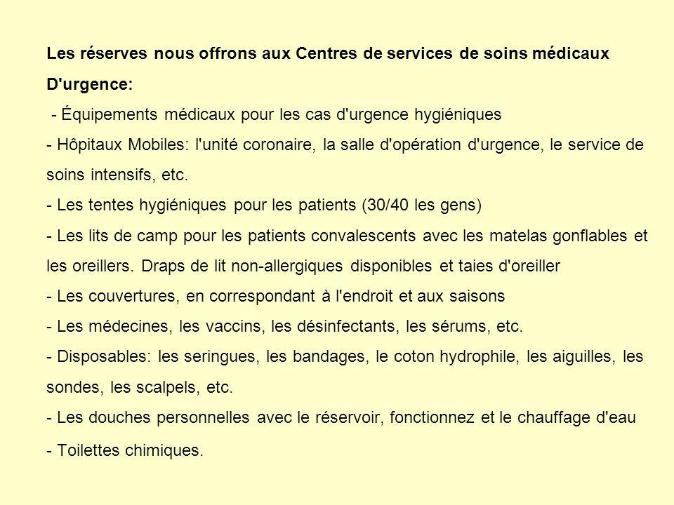 Les réserves nous offrons aux Centres de services de soins médicaux D urgence: - Équipements médicaux pour les cas d urgence hygiéniques - Hôpitaux Mobiles: l unité coronaire, la salle d opération d urgence, le service de soins intensifs, etc.