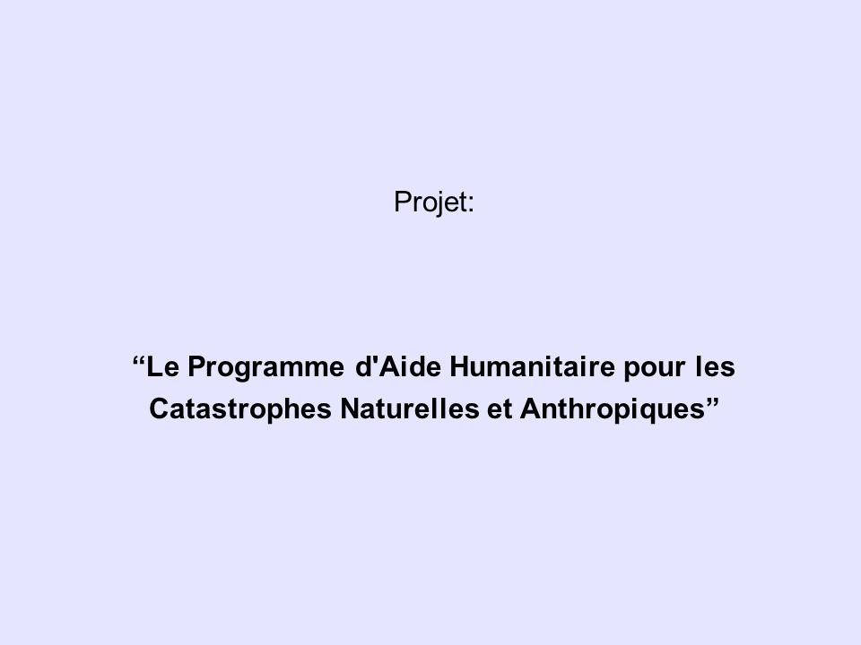 Projet: Le Programme d Aide Humanitaire pour les Catastrophes Naturelles et Anthropiques
