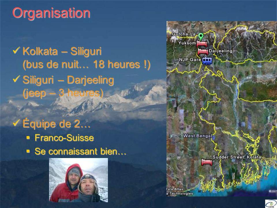 Organisation Kolkata – Siliguri (bus de nuit… 18 heures !) Kolkata – Siliguri (bus de nuit… 18 heures !) Siliguri – Darjeeling (jeep – 3 heures) Siliguri – Darjeeling (jeep – 3 heures) Équipe de 2… Équipe de 2… Franco-Suisse Franco-Suisse Se connaissant bien… Se connaissant bien…