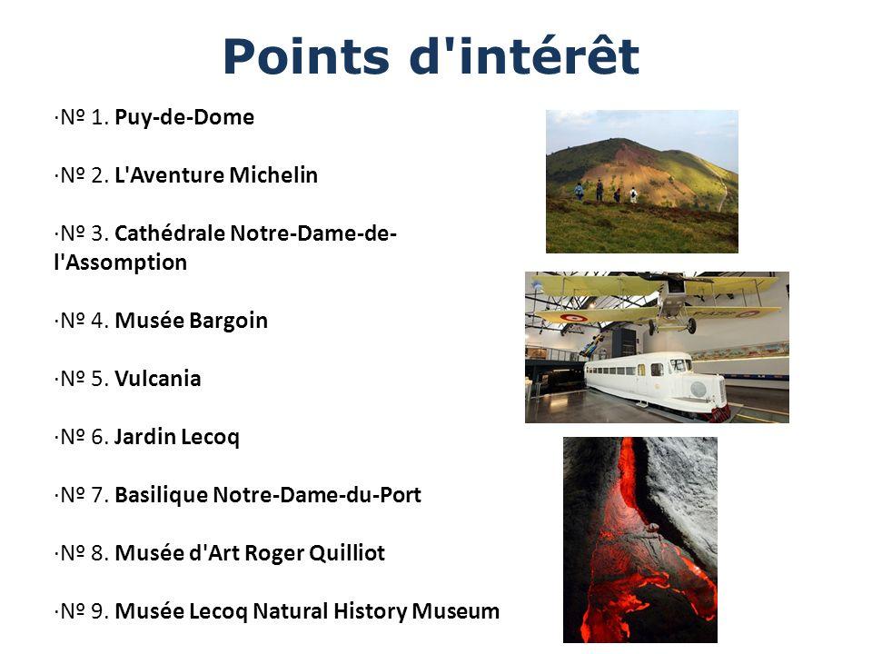 Points d'intérêt ·Nº 1. Puy-de-Dome ·Nº 2. L'Aventure Michelin ·Nº 3. Cathédrale Notre-Dame-de- l'Assomption ·Nº 4. Musée Bargoin ·Nº 5. Vulcania ·Nº