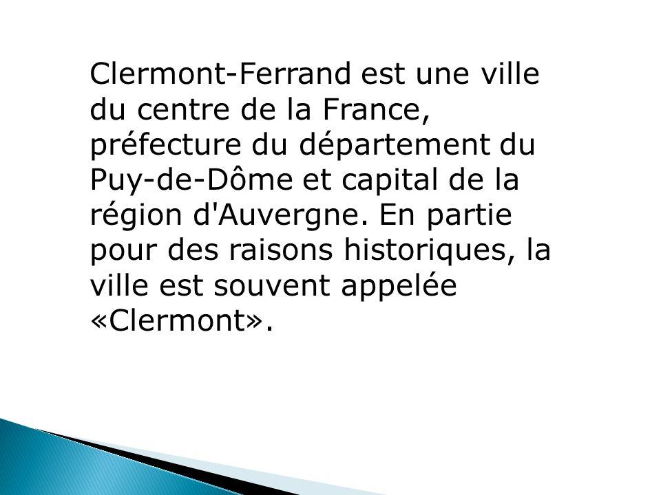 Clermont-Ferrand est une ville du centre de la France, préfecture du département du Puy-de-Dôme et capital de la région d'Auvergne. En partie pour des