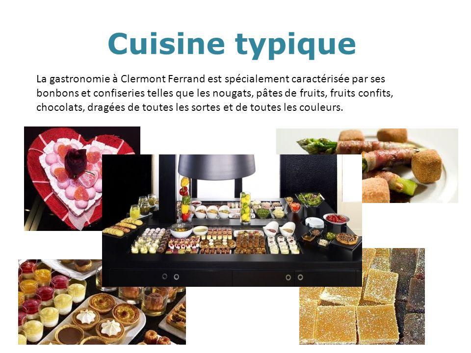 Cuisine typique La gastronomie à Clermont Ferrand est spécialement caractérisée par ses bonbons et confiseries telles que les nougats, pâtes de fruits