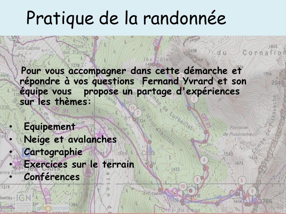 Pratique de la randonnée Pour vous accompagner dans cette démarche et répondre à vos questions Fernand Yvrard et son équipe vous propose un partage d'