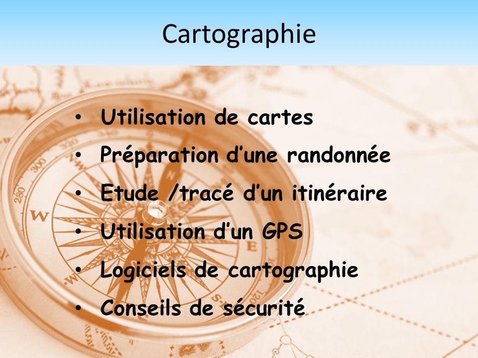Cartographie Utilisation de cartes Préparation dune randonnée Etude /tracé dun itinéraire Utilisation dun GPS Logiciels de cartographie Conseils de sé