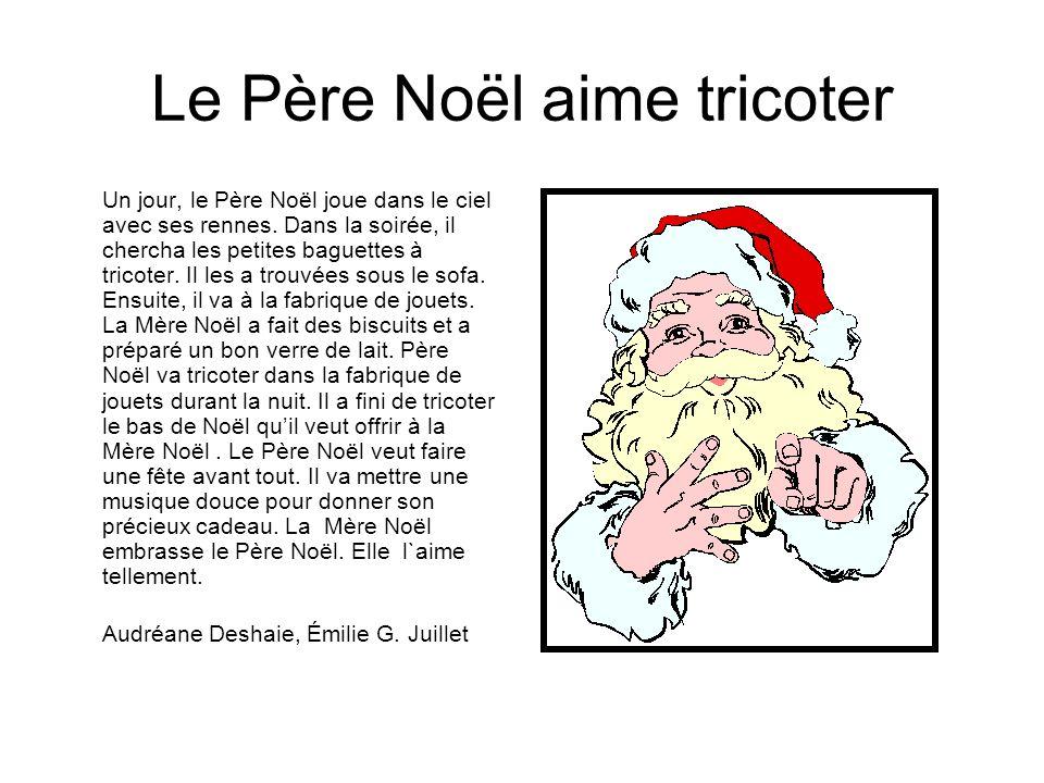 Le Père Noël aime tricoter Un jour, le Père Noël joue dans le ciel avec ses rennes. Dans la soirée, il chercha les petites baguettes à tricoter. Il le