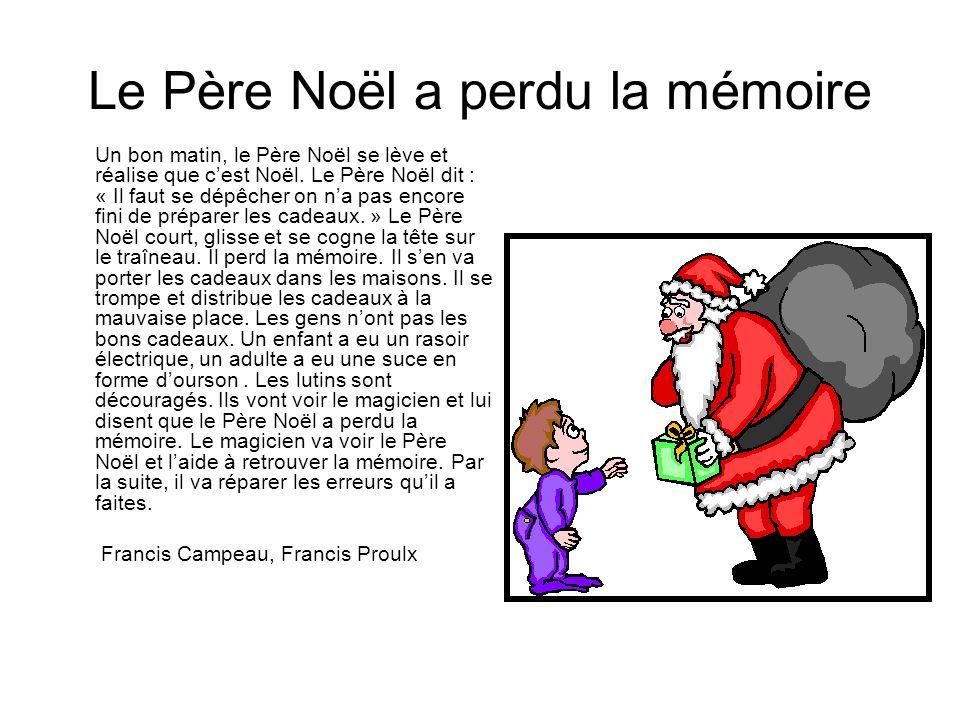 Le Père Noël a perdu la mémoire Un bon matin, le Père Noël se lève et réalise que cest Noël. Le Père Noël dit : « Il faut se dépêcher on na pas encore