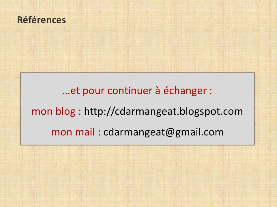Références …et pour continuer à échanger : mon blog : http://cdarmangeat.blogspot.com mon mail : cdarmangeat@gmail.com