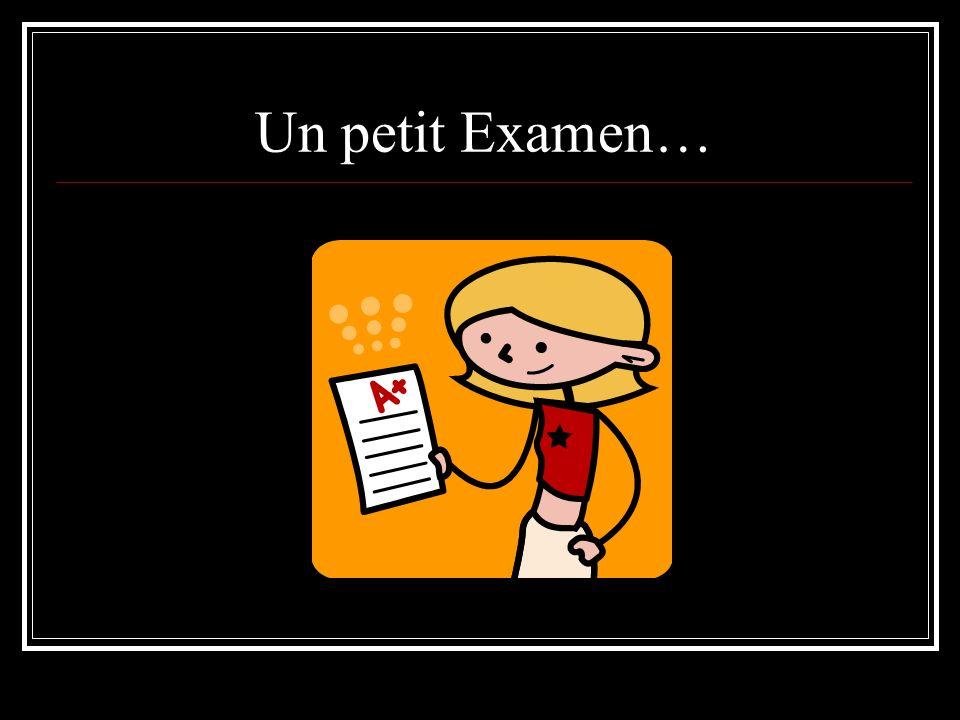 Un petit Examen…