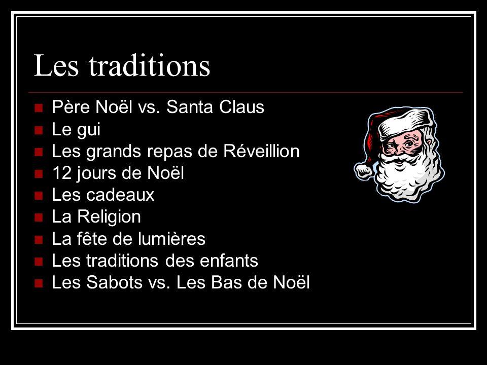 Les traditions Père Noël vs. Santa Claus Le gui Les grands repas de Réveillion 12 jours de Noël Les cadeaux La Religion La fête de lumières Les tradit