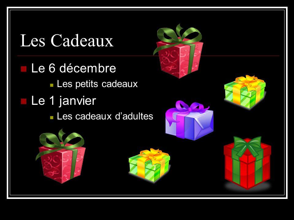 Les Cadeaux Le 6 décembre Les petits cadeaux Le 1 janvier Les cadeaux dadultes