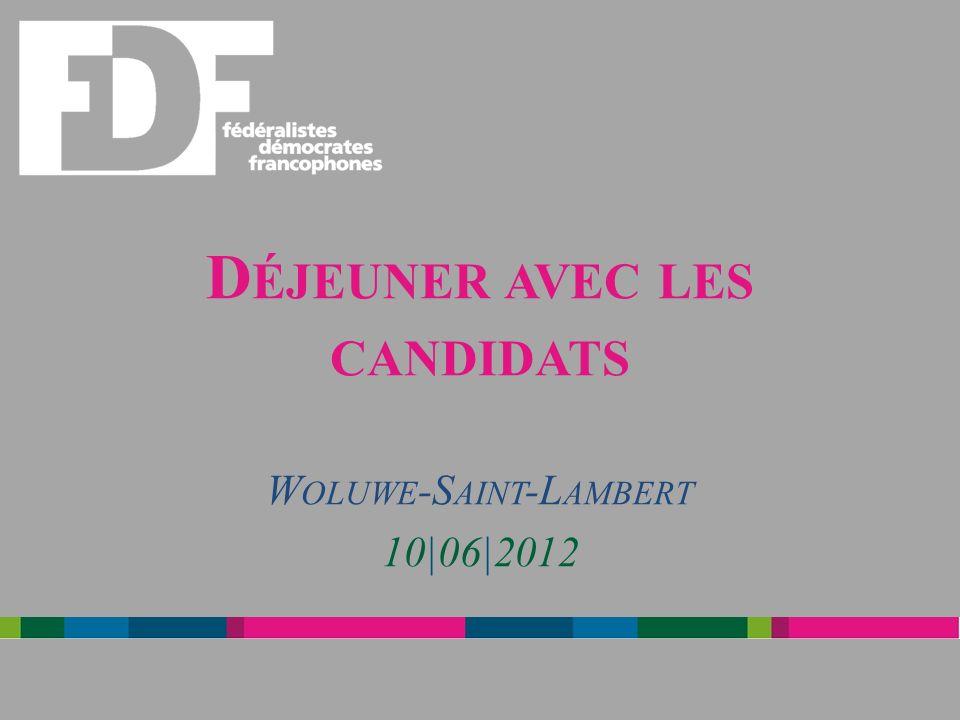 D ÉJEUNER AVEC LES CANDIDATS W OLUWE -S AINT -L AMBERT 10|06|2012