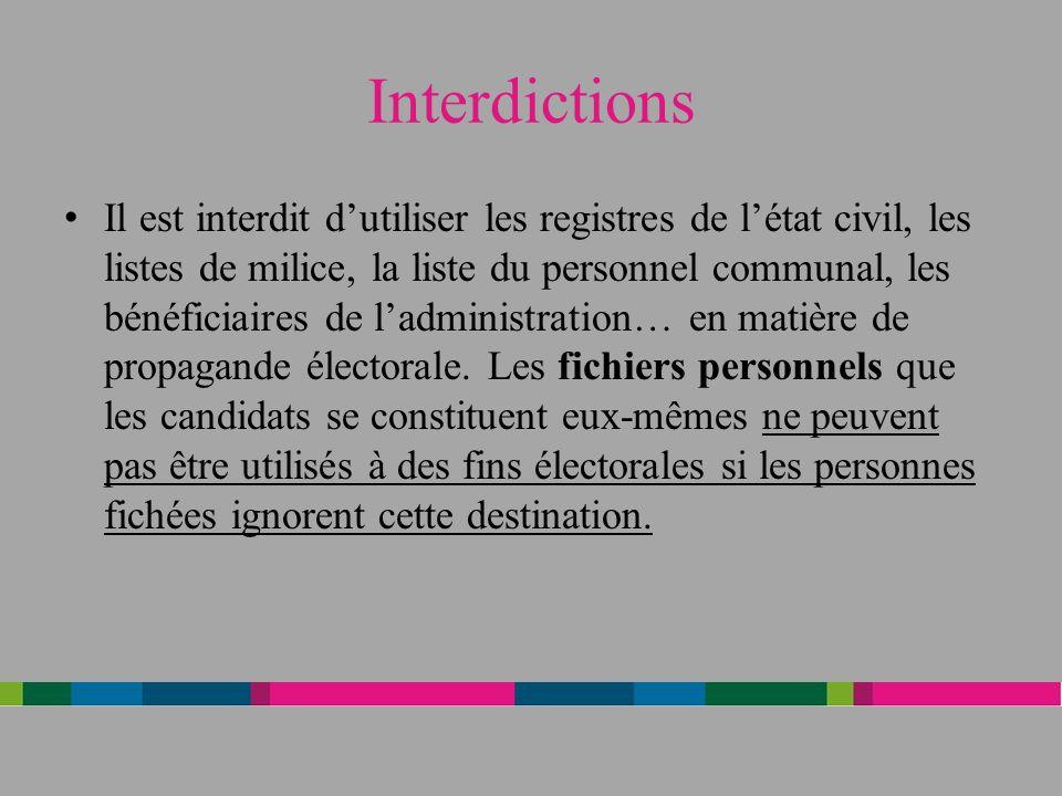 Interdictions Il est interdit dutiliser les registres de létat civil, les listes de milice, la liste du personnel communal, les bénéficiaires de ladministration… en matière de propagande électorale.