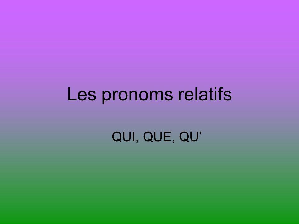 Les pronoms relatifs QUI, QUE, QU