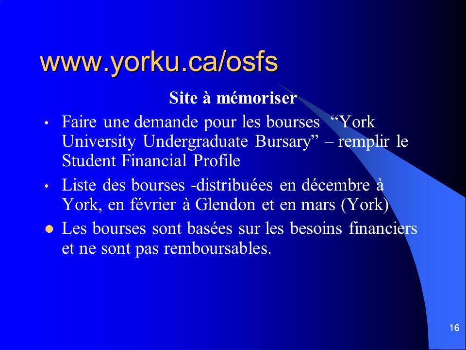 16 www.yorku.ca/osfs Site à mémoriser Faire une demande pour les bourses York University Undergraduate Bursary – remplir le Student Financial Profile