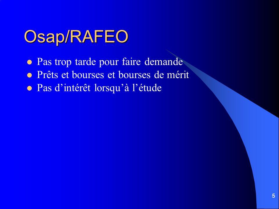 5 Osap/RAFEO Pas trop tarde pour faire demande Prêts et bourses et bourses de mérit Pas dintérêt lorsquà létude