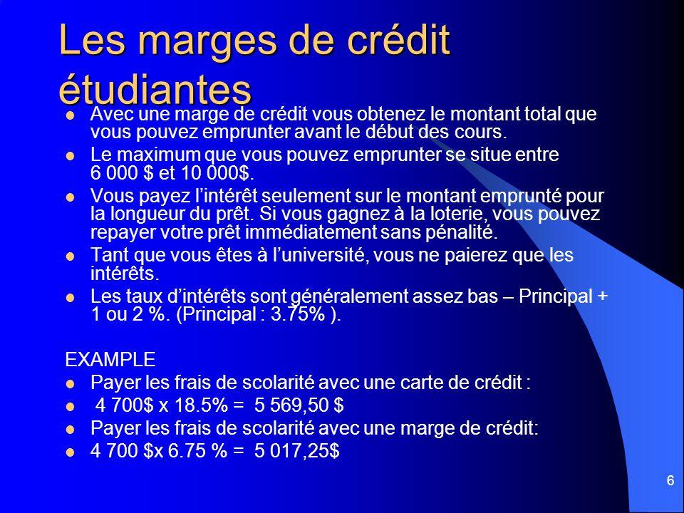 6 Les marges de crédit étudiantes Avec une marge de crédit vous obtenez le montant total que vous pouvez emprunter avant le début des cours. Le maximu