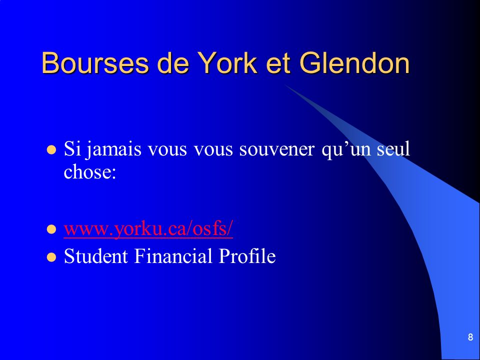 8 Bourses de York et Glendon Si jamais vous vous souvener quun seul chose: www.yorku.ca/osfs/ Student Financial Profile