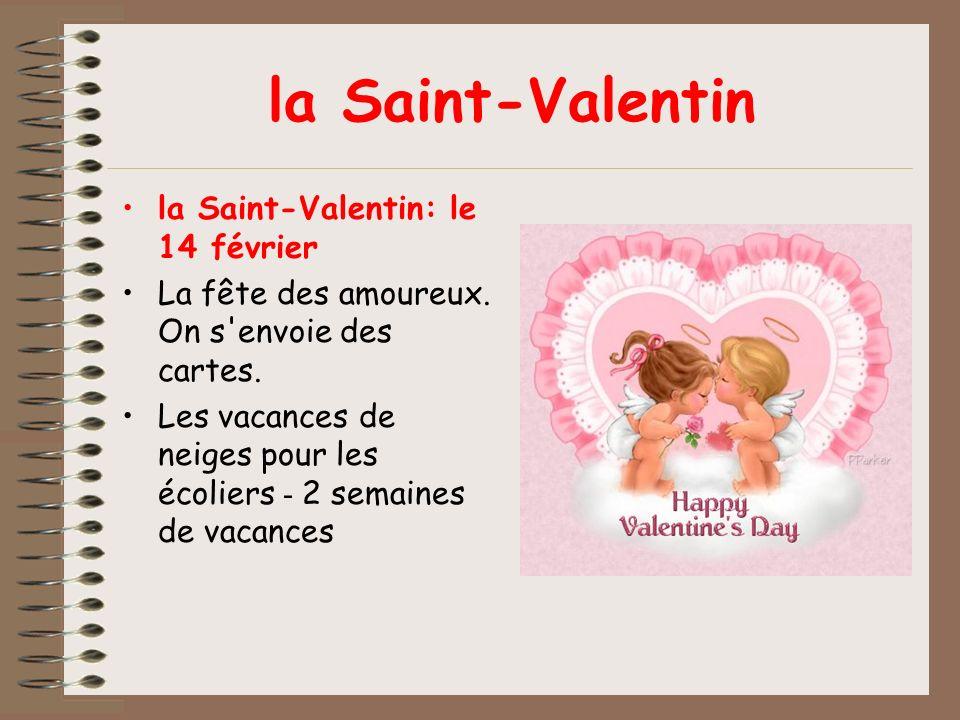 la Saint-Valentin la Saint-Valentin: le 14 février La fête des amoureux.