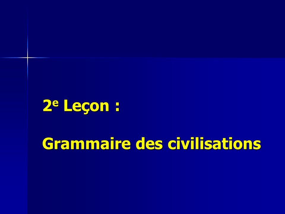 2 e Leçon : Grammaire des civilisations