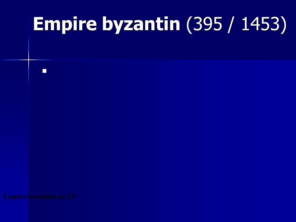 Empire byzantin (395 / 1453) Empire byzantin (395 / 1453) Empire byzantin au 11 e