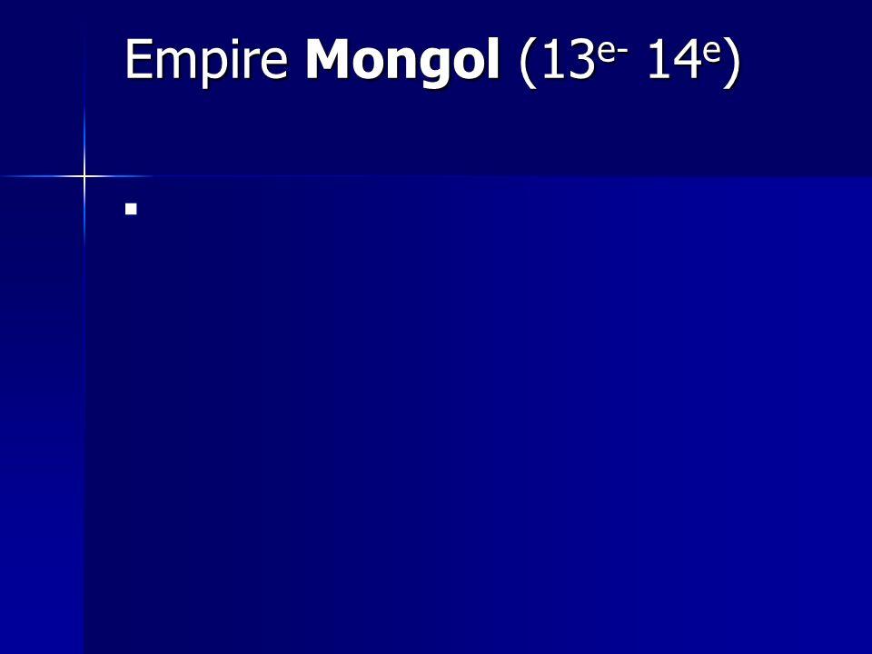 Empire Mongol (13 e- 14 e ) Empire Mongol (13 e- 14 e )